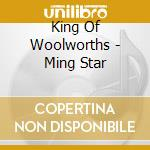 King Of Woolworths - Ming Star cd musicale di King of woolworths