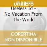 Useless Id - No Vacation From The World cd musicale di I.d. Useless