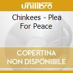 Chinkees - Plea For Peace cd musicale di CHINKEES