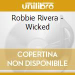 Robbie Rivera - Wicked cd musicale