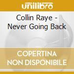 Collin Raye - Never Going Back cd musicale di COLLIN RAYE