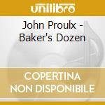 John Proulx - Baker's Dozen cd musicale di PROULX JOHN