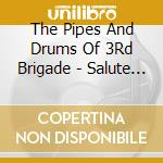 The Pipes And Drums Of 3Rd Brigade - Salute To Our Colonel-In cd musicale di The pipes and drums of 3rd bri