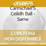 Same - cd musicale di Carmichael's ceilidh ball