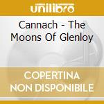 The moons of glenloy - cd musicale di Cannach