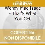 That's what you get - cd musicale di Wendy mac isaac