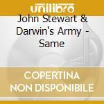 John Stewart & Darwin's Army - Same cd musicale di STEART JOHN