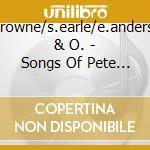 J.browne/s.earle/e.andersen & O. - Songs Of Pete Seeger cd musicale di ARTISTI VARI