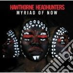 Hawthorne Headhunter - Myriad Of Now cd musicale di Headhunter Hawthorne
