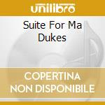 SUITE FOR MA DUKES                        cd musicale di CARLOS NINO AND MIGU
