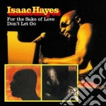 Isaac Hayes - For The Sake Of Love / Don't Let Go cd musicale di Isaac Hayes