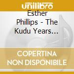 THE KUDU YEARS 1971-1977 cd musicale di ESTHER PHILLIPS