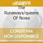 THE RUNAWAYS/QUEENS OF NOISE cd musicale di RUNAWAYS