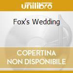 FOX'S WEDDING                             cd musicale di Sharron Kraus