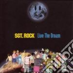 Sgt. Rock - Live The Dream cd musicale di Rock Sgt.