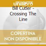 Bill Cutler - Crossing The Line cd musicale di Bill Cutler