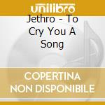Jethro - To Cry You A Song cd musicale di ARTISTI VARI