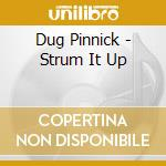 Dug Pinnick - Strum It Up cd musicale di PINNICK DUG