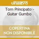 Guitar gumbo cd musicale di Tom Principato