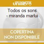 Todos os sons - miranda marlui cd musicale di Miranda Marlui