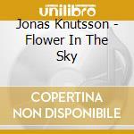 Flower in the sky cd musicale di Jonas Knutsson