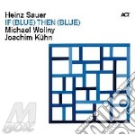 IF (BLUE) THEN (BLUE)                     cd musicale di Sauer wollny kuhn