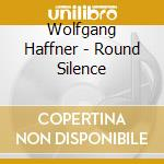 ROUND SILENCE                             cd musicale di Wolfgang Haffner