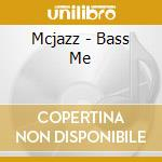 Mcjazz - Bass Me cd musicale di MCJAZZ