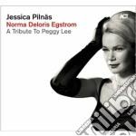 Jessica Pilnas - Norma Deloris Egstrom - A Tribute To Peggy Lee cd musicale di Jessica Pilnas