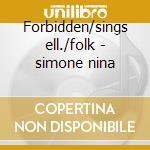 Forbidden/sings ell./folk - simone nina cd musicale di Nina Simone