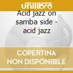 Acid jazz on samba side - acid jazz cd musicale di The latin one