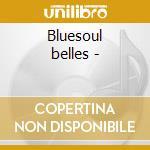 Bluesoul belles - cd musicale di Betty lavette & carol fran