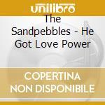 The Sandpebbles - He Got Love Power cd musicale di Sandpebbles The
