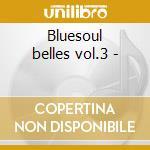 Bluesoul belles vol.3 - cd musicale di Jean plum & veniece