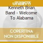 Kenneth Brian Band - Welcome To Alabama cd musicale di The kenneth brian ba
