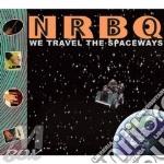 Nrbq - We Travel The Spaceways cd musicale di Nrbq
