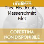 CD - THEE HEADCOATS - MESSERSCHMITT PILOT cd musicale di Headcoats Thee