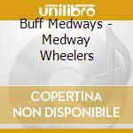 Buff Medways - Medway Wheelers cd musicale di Medways Buff