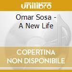 Omar Sosa - A New Life cd musicale di Omar Sosa