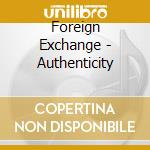 Foreign Exchange - Authenticity cd musicale di Exchange Foreign