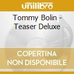 Tommy Bolin - Teaser Deluxe cd musicale di Tommy Bolin