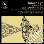 Human Eye - They Came From The Sky cd musicale di Eye Human