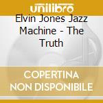 THE TRUTH cd musicale di Elvin jazz ma Jones