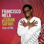 Francisco Mela & Cuban Safari - Tree Of Life cd musicale di Francisco & cu Mela