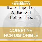 Black Tape For A Blue Girl - Before The Building Fell cd musicale di BLACK TAPE FOR A BLU