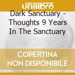 Dark Sanctuary - Thoughts 9 Years In The Sanctuary cd musicale di Sanctuary Dark
