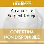 Arcana - Le Serpent Rouge cd musicale di ARCANA