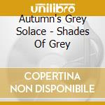 Autumn's Grey Solace - Shades Of Grey cd musicale di AUTUMN'S GREY SOLACE