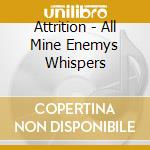 Attrition - All Mine Enemys Whispers cd musicale di ATTRITION