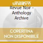 Revue Noir - Anthology Archive cd musicale di Noir Revue